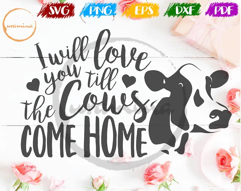 Download I Will Love You Till The Cows Come Home Sign SVG Cut Files ...