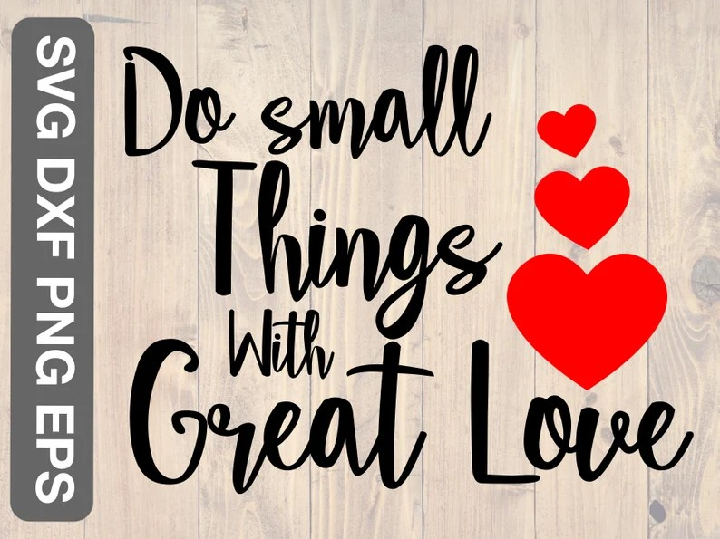 Download Do small things with great love svg png eps dxf printable ...