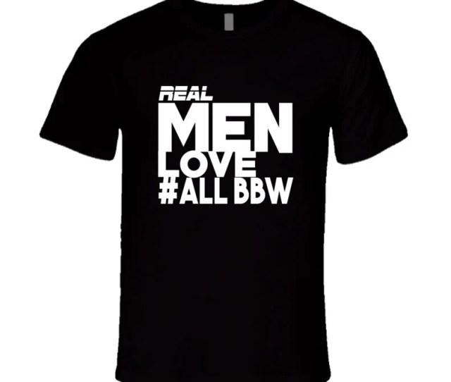 Men Love Bbw T Shirt