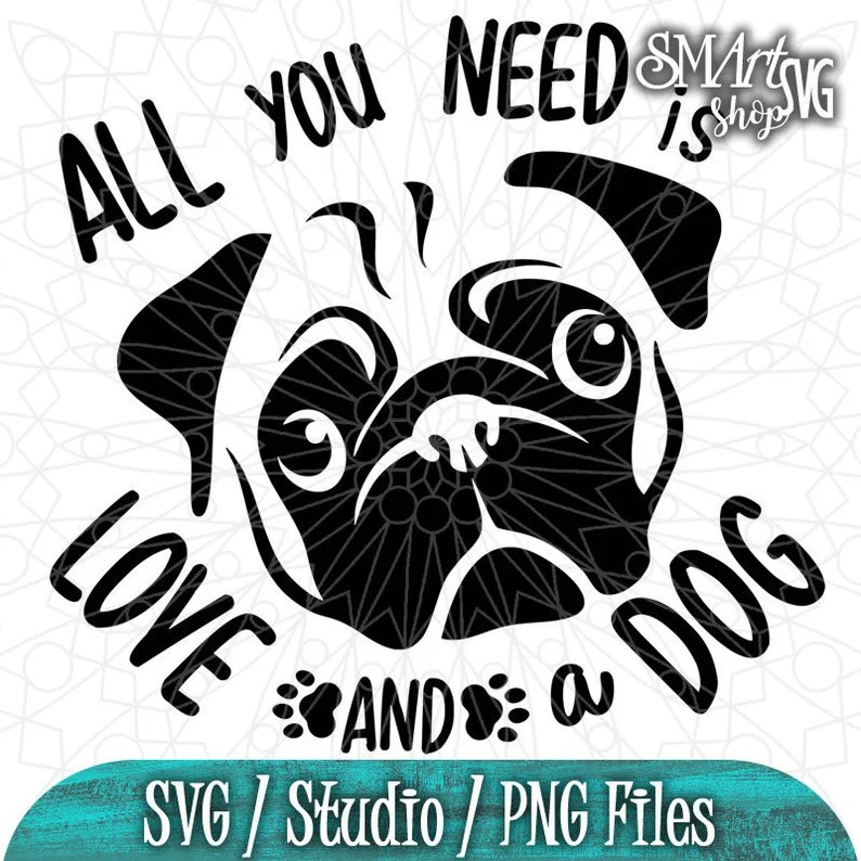 Download All you need is Love and a dog Pug Svg Dog Svg Paw Print ...