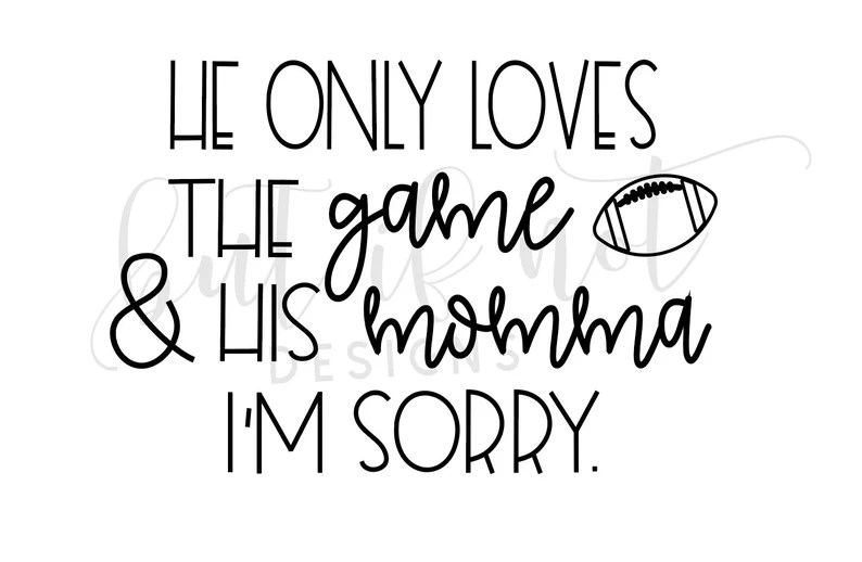 Download He only loves the game and his momma I'm sorry svg mama   Etsy