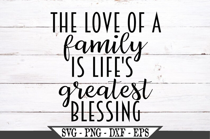Download The Love of a Family Is Life's Greatest Blessing SVG Vinyl ...