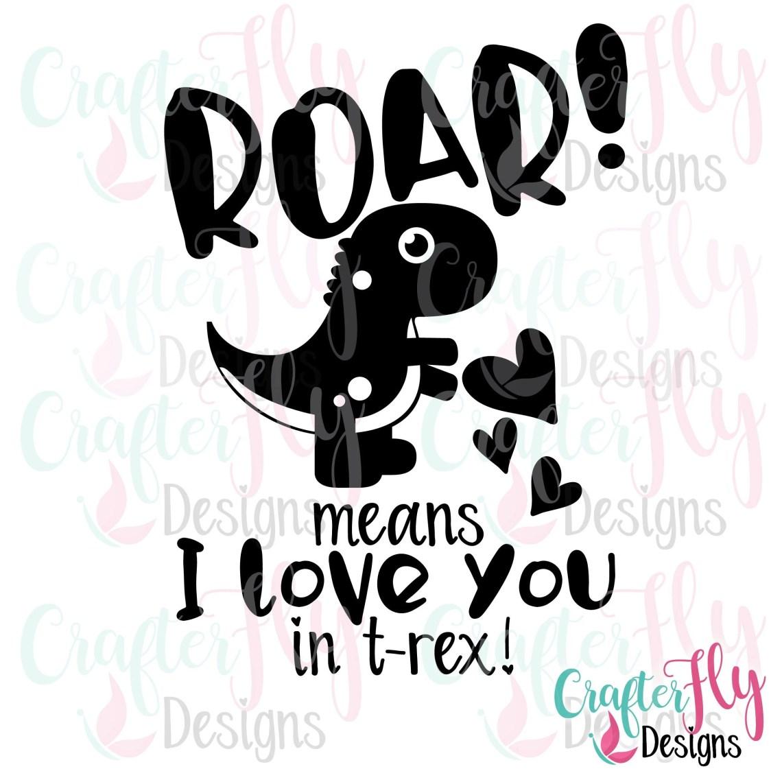 Download Roar Means I Love You in T-Rex SVG JPG PNG Cut File   Etsy