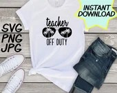 Teacher off duty SVG, cut file, PNG, jpeg, Teacher shirts, Gifts for teachers, cricut, silhouette, Instant download, teacher quote, summer