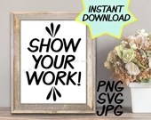 Show your work SVG, cut file, PNG, jpeg, Teacher shirts, Gifts for teachers, cricut, silhouette, Instant download, teacher quotes, digital