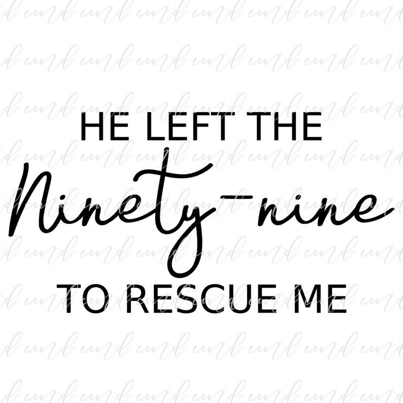 Download He Left the 99 To Rescue Me svg Reckless Love svg He Left ...