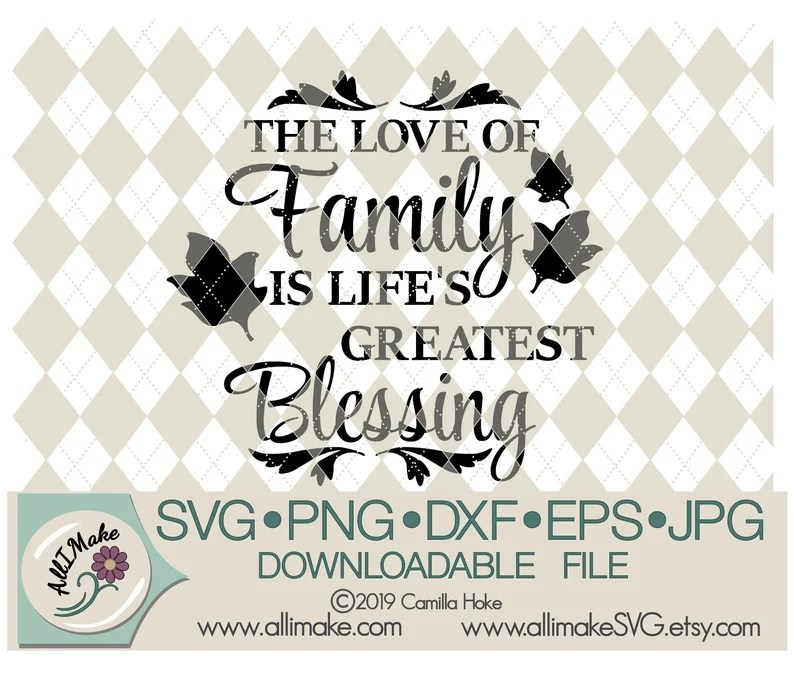 Download SVG File The Love Of Family Is Life's Greatest Blessing | Etsy