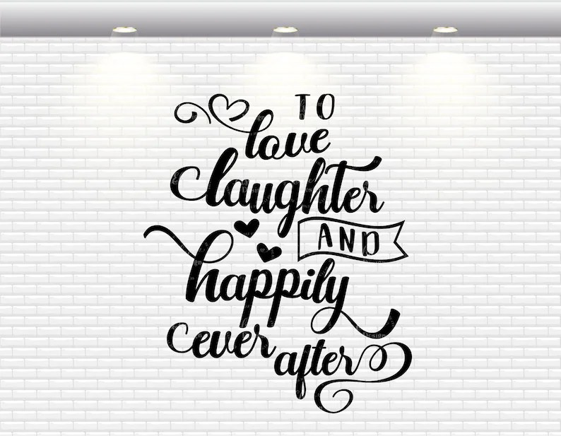 Download To Love Laughter And Happily Ever After Svg Wedding Quotes ...