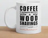 "Ceramic Mug - ""Coffee is Always Better with a few Wood Shavings"" - MiniMaxWorkshop"