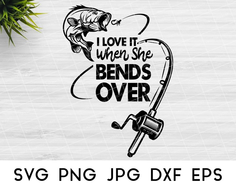 Download Fishing SVG I Love It When She Bends Over SVG fish SVG ...