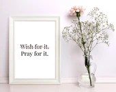 Printable Wall Art / Christian Home Decor / PRAY FOR IT / Printable Quote / 8x10 • 5x7 / Instant Download