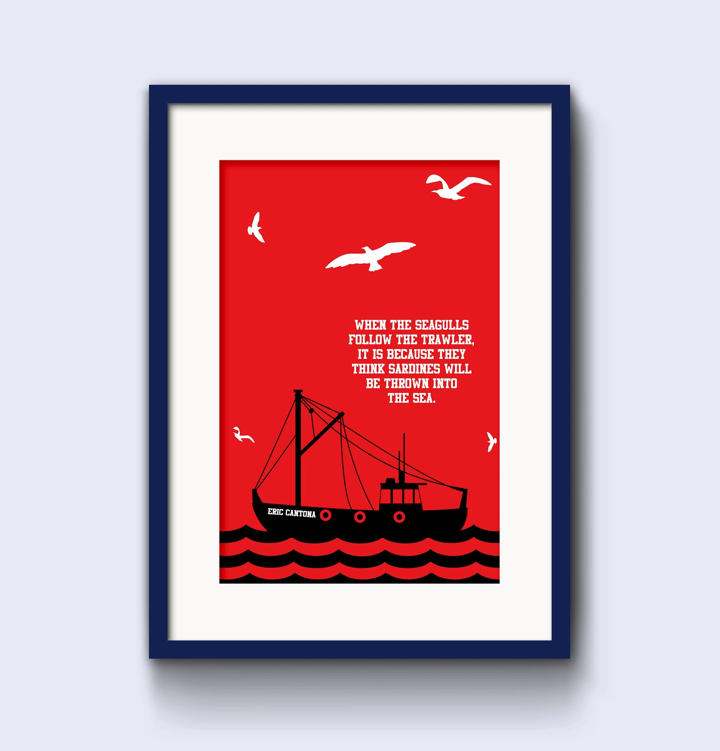 When seagulls follow a trawler, it is because they think sardines will be thrown into the sea. Eric Cantona Seagulls And Sardines Quote High Quality Poster Etsy