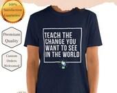 Teacher tshirt - Teach the Change you want to see... Short-Sleeve Unisex T-Shirt