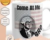 Come At Me Bro Mug - George Washington Mug - USA Mug - American Flag Mug - Patriotic Mug