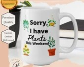 Sorry, I Have Plants This Weekend - Funny Plant Lover Mug - Great gift for plant mom or dad
