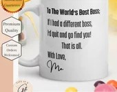 To The World's Best Boss, If I had A Different Boss, I'd Quit and go find you! That is all. From Me - Customizable Mug - Boss Appreciation