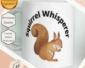Squirrel Whisperer Mug - Unique Squirrel Lover mug - Super cute mug for him or her