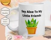 Say Aloe To My Little Friends- Plant Lover Mug- Plant Mom Gift Mug