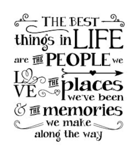The best things in life are the people we love the places