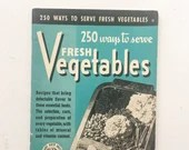 1940 Cookbook 250 Ways to Serve Fresh Vegetables - Pre-War American Recipes - Culinary Arts Institute
