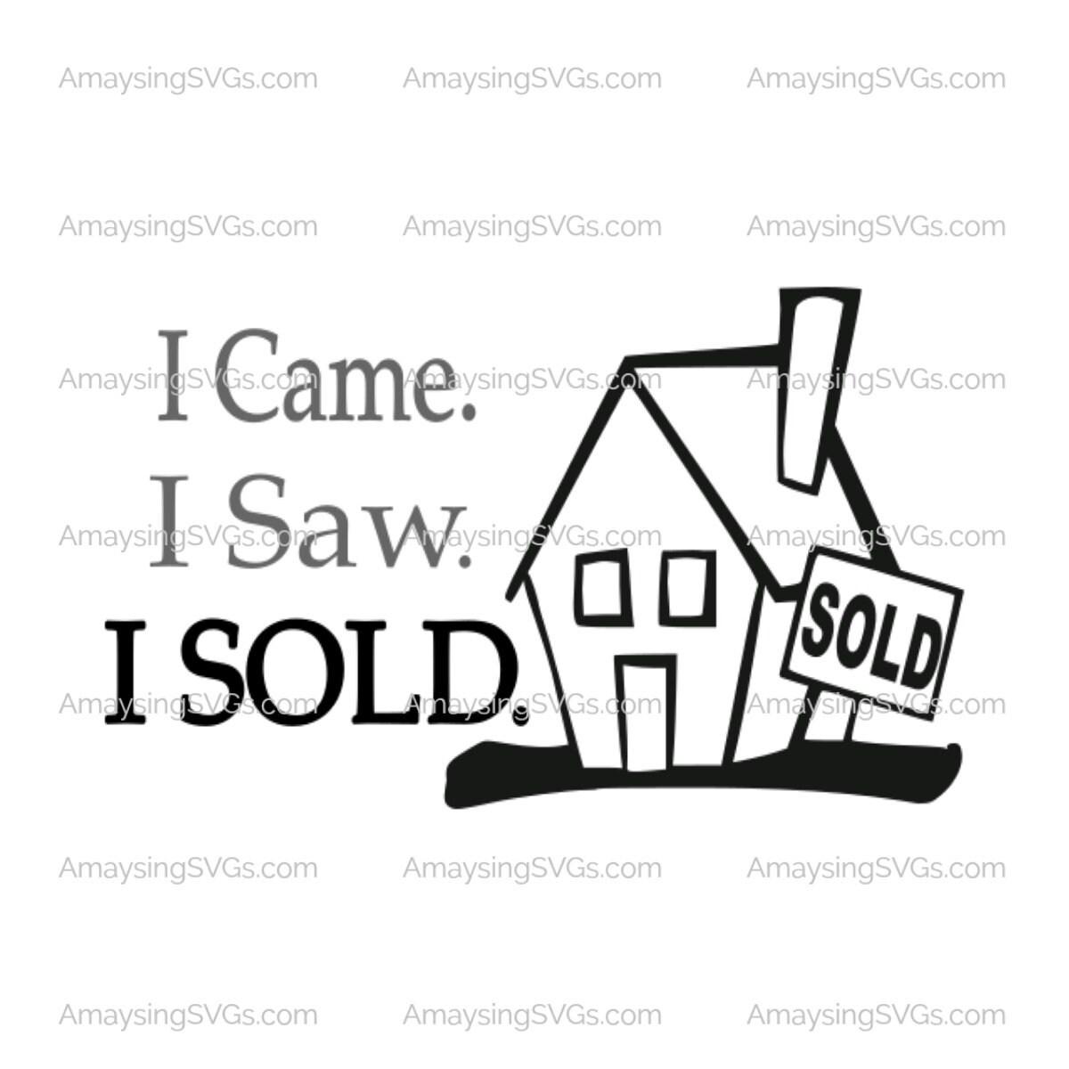 I came I saw I sold svg Real Estate svg Realtor svg Sales