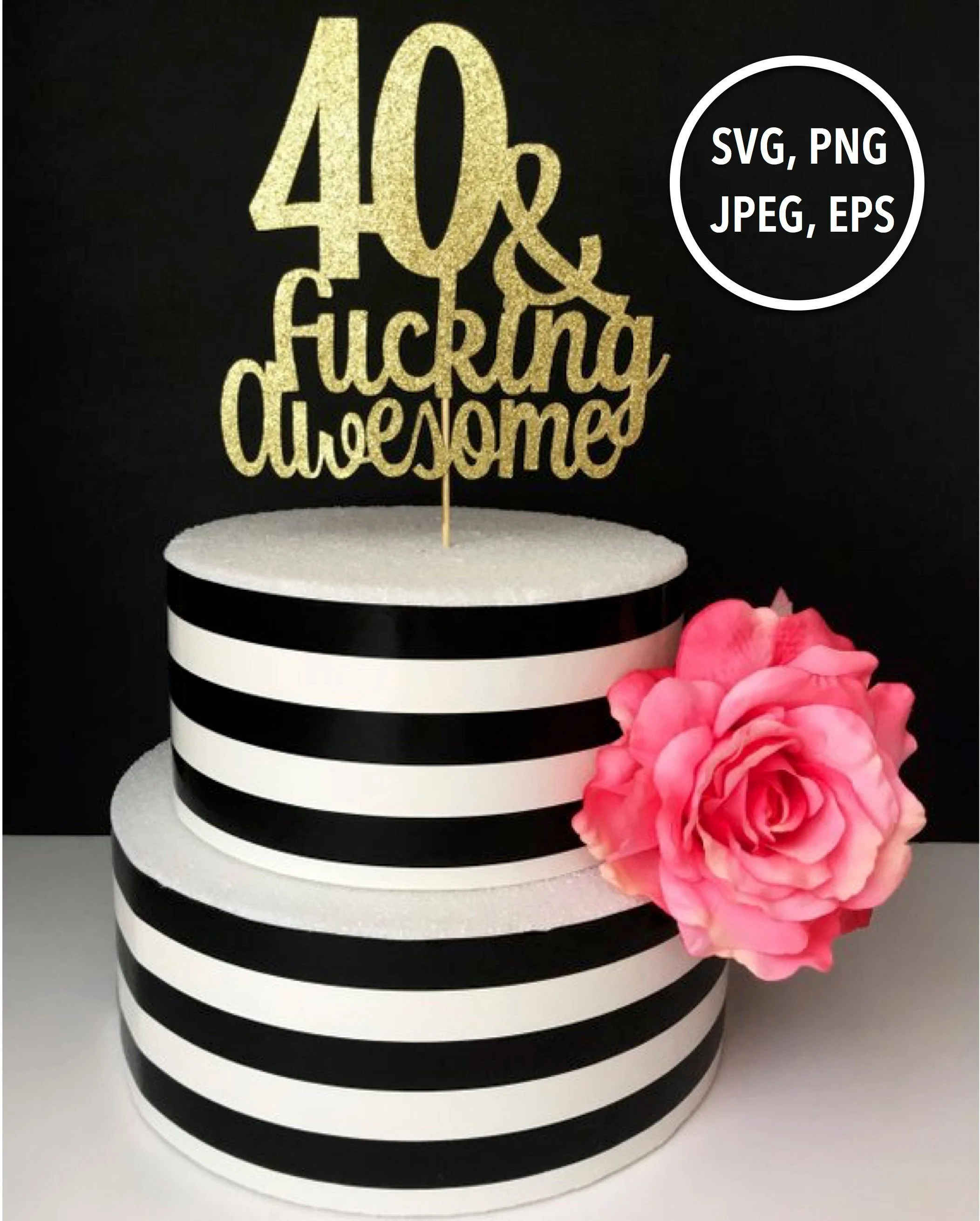40th Birthday Svg File 40 And Fucking Awesome Cut File 40th Etsy