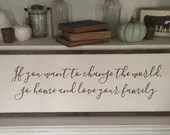 If You Want To Change The World Go Home And Love Your Family farmhouse style wooden sign