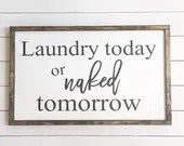 Laundry Today or Naked Tomorrow farmhouse style wooden sign