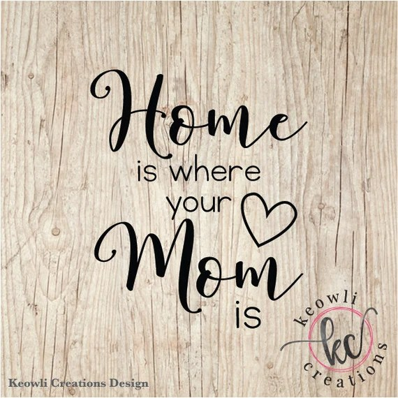 Home is Where Your Mom is Wall Decal by KeowliCreations
