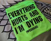 Everything Hurts & I'm Dying  fitness/running tee shirt
