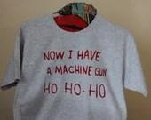 Die Hard: Ho-Ho-Ho, Now I Have a Machine Gun Tee Shirt. Yippee-ki-yay, motherfu**er