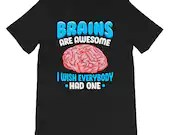 Brains Are Awesome I Wish Everybody Had One Funny Saying T-Shirt