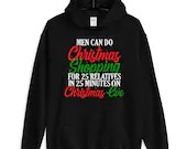 Men Can Shop on Christmas Eve For 25 Relatives Funny Unisex Hoodie
