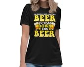 Need Another Beer To Wash Down Beer Funny Drinking Design Women's Relaxed T-Shirt