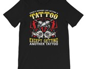Funny for Tattoo Artists and Tattoo Addicts T-shirt