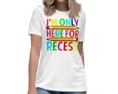 Im Only Here For Recess Funny Student And Teacher Womens T-Shirt