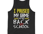 I Paused My Game To Go Back To School  Tank Top