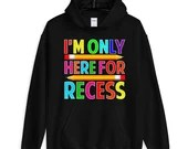 Im Only Here For Recess Funny Student And Teacher  Hoodie
