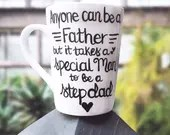Anyone can be a father, but it takes a special man to be a step dad. Personalized coffee mugs for awesome step dads!