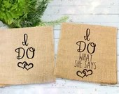 I Do, I Do What She Says. Wedding Decoration. Bride and Groom Seat Covers Personalized for Bridal Party Decor. Burlap Material.