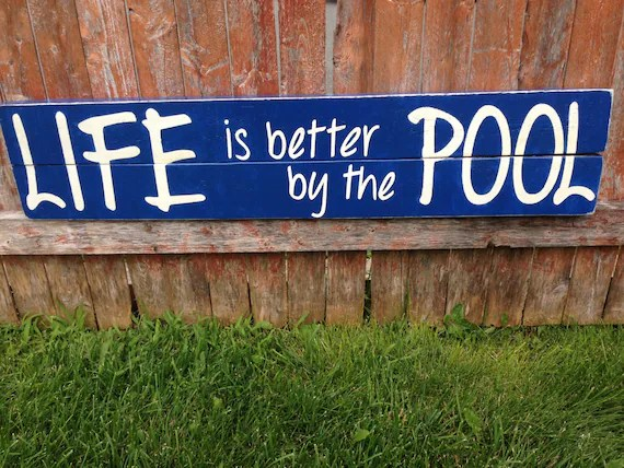 Life is better by the pool. Outdoor Pool Sign Wood Life Is Better By The Pool Etsy