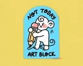 Not Today art Block! Weatherproof Sticker