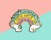 The Customer is NOT Always Right Enamel pin