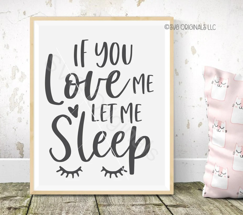 Download If You Love Me Let Me Sleep SVG Nap SVG File. Love Sleep ...