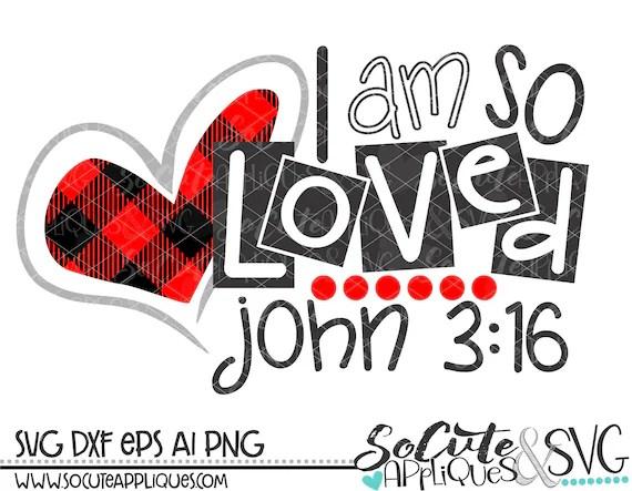 Download I am so loved John 3:16 svg Valentines Day SVG Easter svg ...