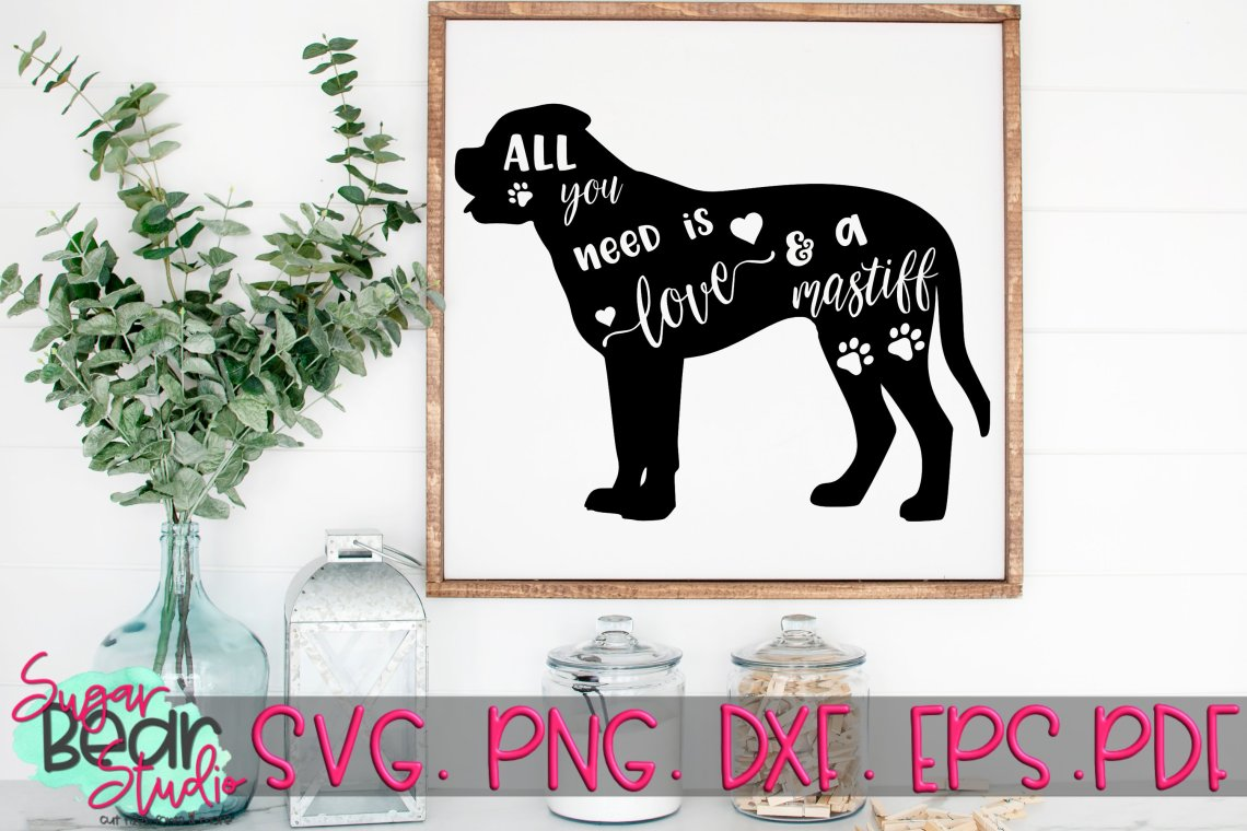 Download All You Need is Love and a Mastiff - A Dog SVG (102540 ...