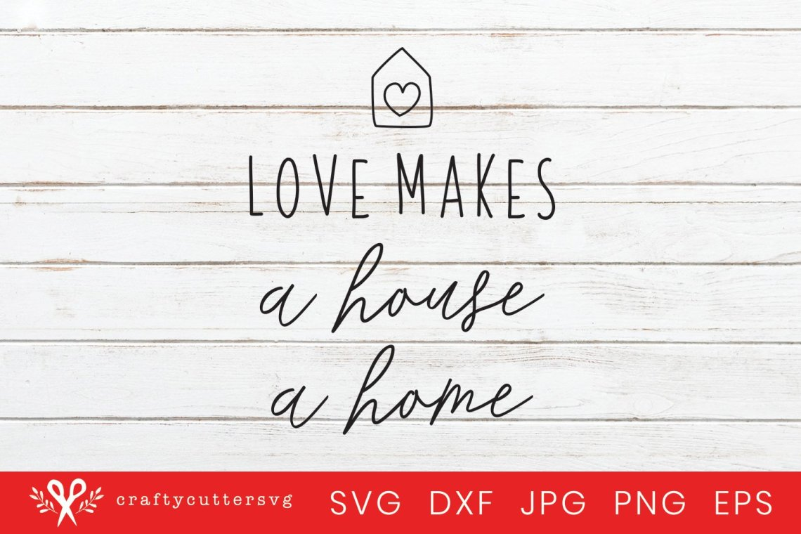 Download Love makes a house a home Svg Valentine's Day Sign (424223 ...