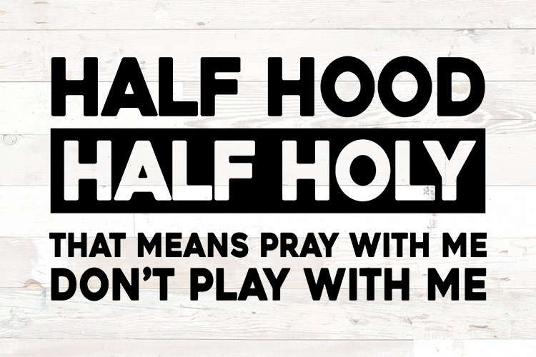 Half Holy, Half Hood Pray With Me Don't Play With Me SVG