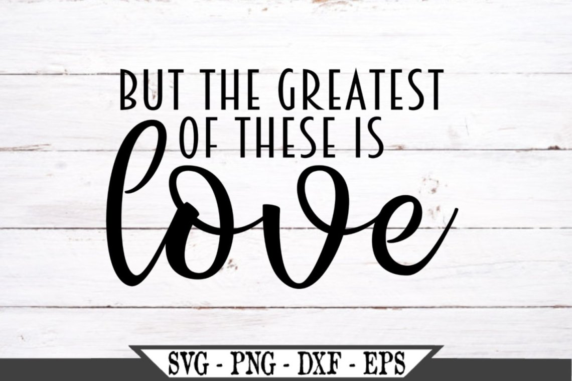 Download But The Greatest Of These Is Love SVG (520445) | SVGs ...