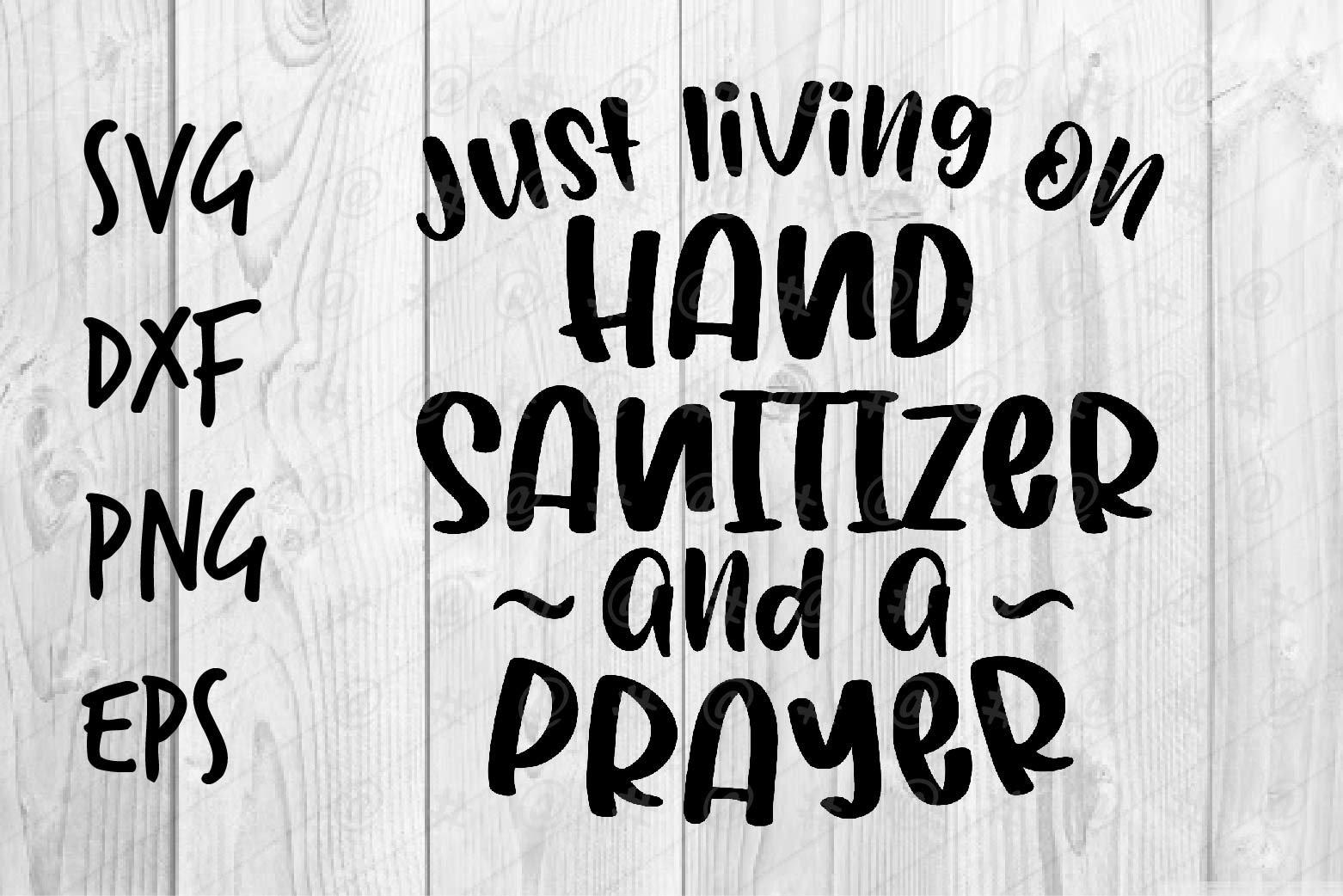 just living on hand sanitizer and a prayer SVG design (562985)   Printables   Design Bundles